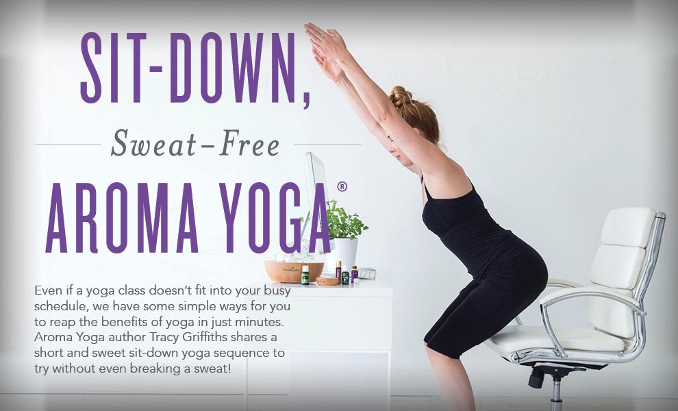Sit-Down, Sweat-Free Aroma Yoga® – Livingoily4life!